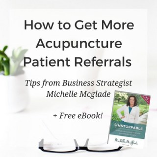 Get your current patients to send you new patients! Tips for Getting More Acupuncture Patient Referrals with Michelle McGlade, Business Strategist, Acupuncturist, and International Bestselling Author