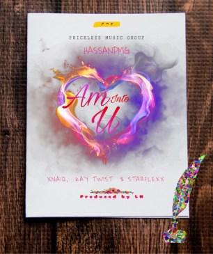 HassanPMG-Am into U featuring Xnaiq,Kay Twist and StarFlexx