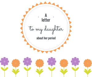a letter to my daughter about her period