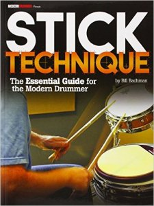 Stick Technique: The Essential Guide for the Modern Drummer by Bill Bachman