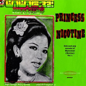 Princess Nicotine: Folk And Pop Music Of Myanmar
