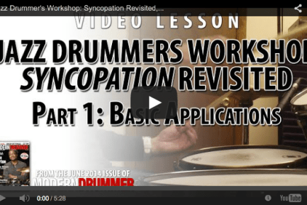 VIDEO! Jazz Drummer's Workshop: Syncopation Revisited, Part 1: Basic Applications (From the June 2014 Issue)