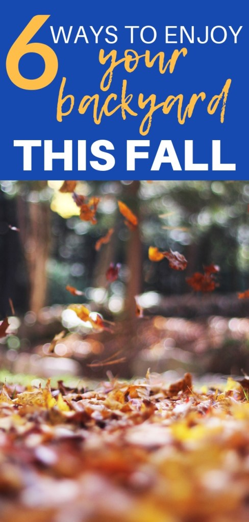 6 Ways To Enjoy Your Backyard This Fall