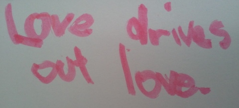 Love Drives Out Love - Drawing by My 6 Year Old Daughter