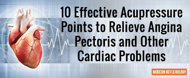 10 Effective Acupressure Points to Relieve Angina Pectoris and Other Cardiac Problems