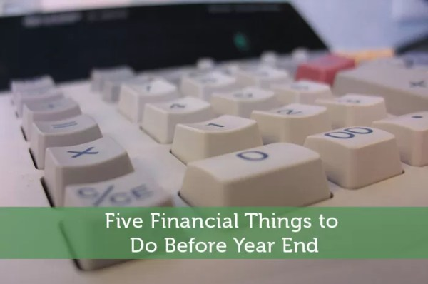 Five Financial Things to Do Before Year End - Modest Money
