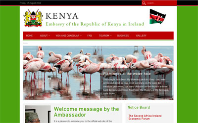 Modus has just launched the revamped official website of the Embassy of the Republic of Kenya in Ireland. The Embassy was established in 2007 to promote and enhance Kenya's bilateral relations with Ireland. Kenya and Ireland have enjoyed a long history of friendship and cooperation, beginning with the presence of Irish Missionaries in Kenya many years ago.  The site allows visitors to explore the exciting and rich diversity that Kenya offers. The website is designed to provide people with quick, incisive information and relevant links for those seeking investment, trade and tourism opportunities.  See www.kenyaembassyireland.net