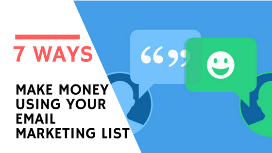 7 ways to make money using your email marketing list