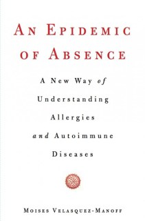 An Epidemic of Absence - A New Way of Understanding Allergies and Autoimmune Diseases