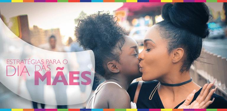 Dia das Mães e as estratégias para o varejo