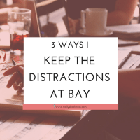 3 Ways I Keep The Distractions At Bay While Blogging
