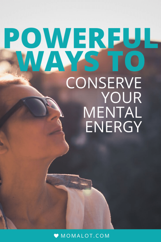 Powerful Ways to Conserve Your Mental Energy