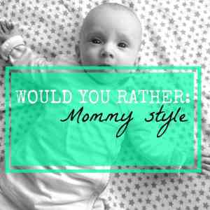 would you rather mommy style