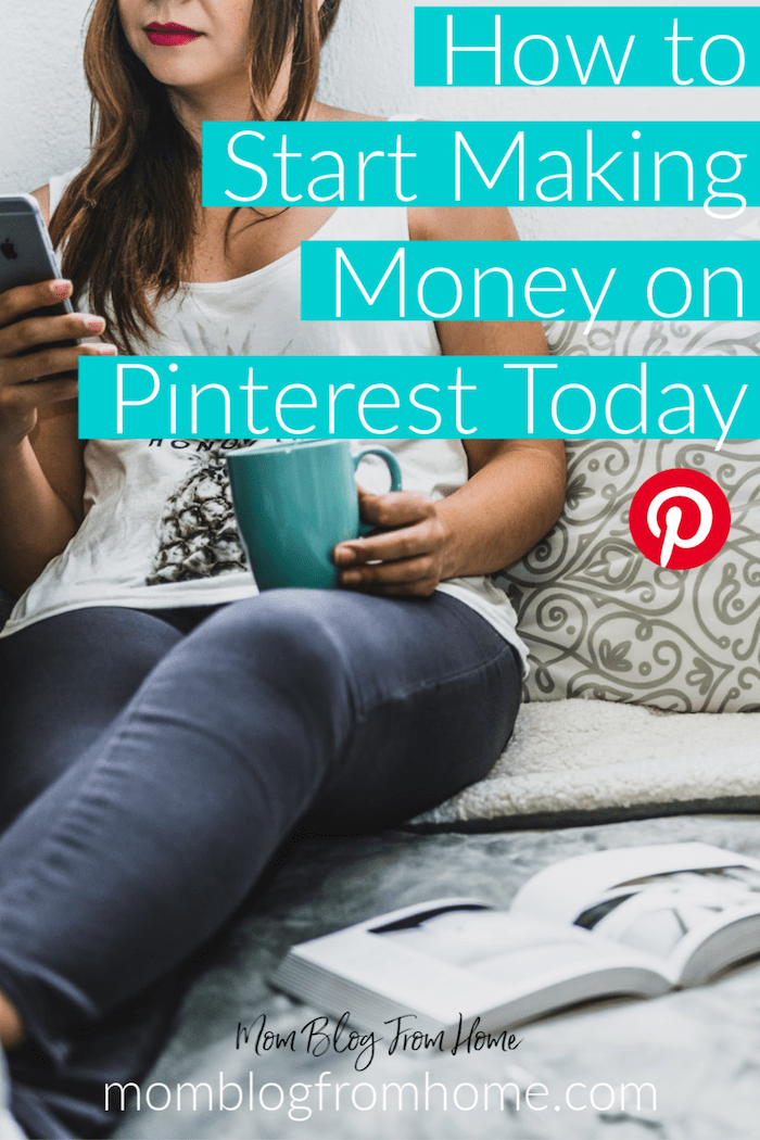 How to Start Making Money on Pinterest Today - Mom Blog From Home