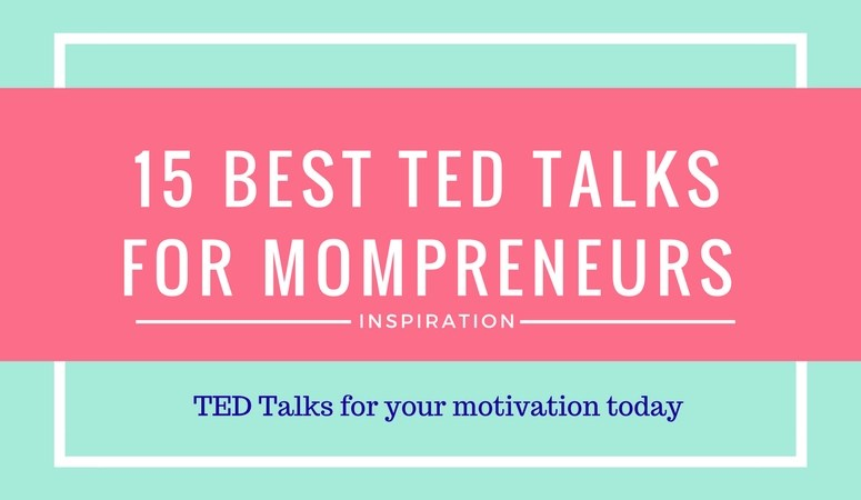 15 Most Popular TED Talks for Mompreneurs, Bloggers and Everybody