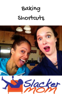 Baking Shortcuts from Slacker Mom Slacker Mom's Guide to Baking