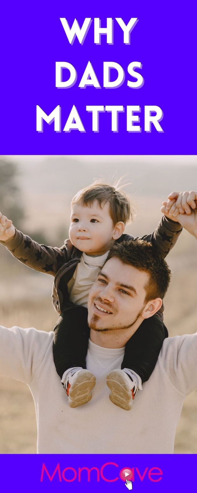 Dad with toddler son on his shoulders, happy, Why Dads Matter, MomCave
