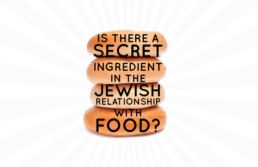 Is There A Secret Ingredient In The Jewish Relationship With Food