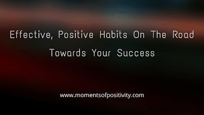 Effective, Positive Habits On The Road Towards Your Success