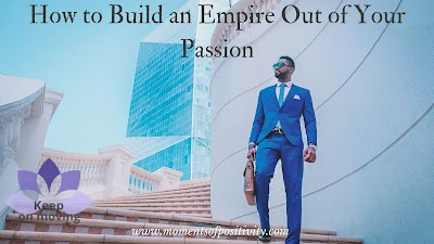 How to Build an Empire Out of Your Passion