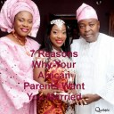 7 Reasons Why Your African Parents Want You Married