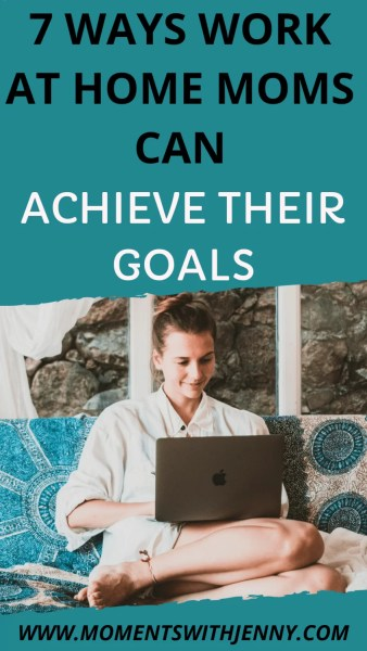 7 ways work at home moms can achieve their goals