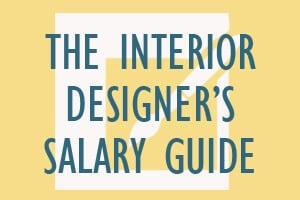 The Interior Designer's Salary Guide
