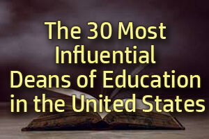 The 30 Most Influential Deans of Education in the United States [Infographic]