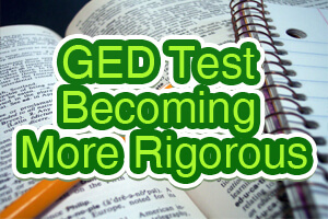 GED Test Becoming More Rigorous