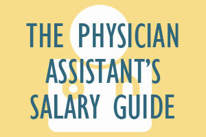 The Physician Assistant's Salary Guide