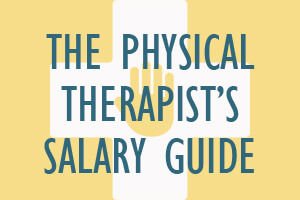 The Physical Therapist's Salary Guide