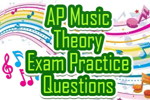 AP Music Theory Exam Practice Questions