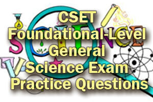 CSET Foundational-Level General Science Exam Practice Questions
