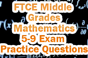 FTCE Middle Grades Mathematics 5-9 Exam Practice Questions