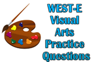 WEST-E Visual Arts Practice Questions