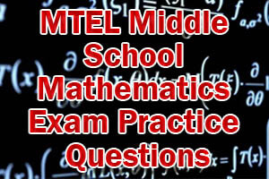 MTEL Middle School Mathematics Exam Practice Questions