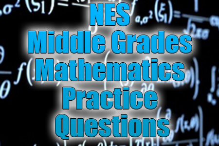 NES Middle Grades Mathematics Practice Questions