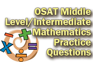 OSAT Middle Level/Intermediate Mathematics Practice Questions