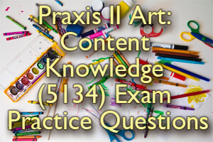 Praxis II Art: Content Knowledge (5134) Exam Practice Questions
