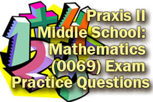 Praxis II Middle School Mathematics Exam Practice Questions