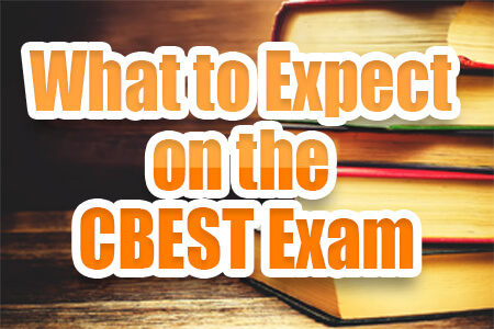 What to Expect on the CBEST Exam (Proven Tips)