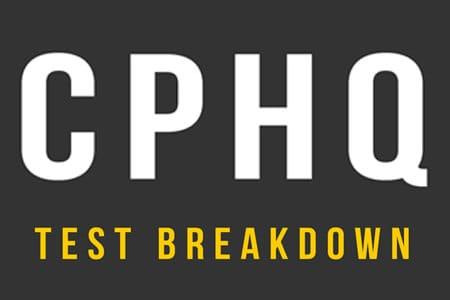 CPHQ Test Breakdown