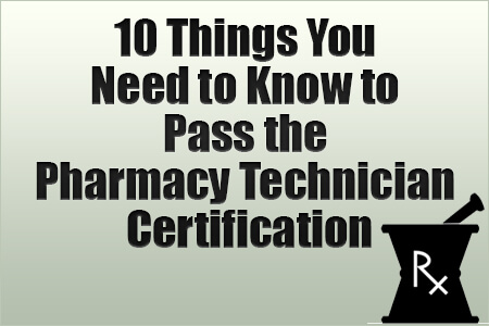 10 Things You Need to Know to Pass the Pharmacy Technician Certification