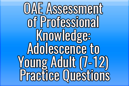 OAE Assessment of Professional Knowledge Adolescence to Young Adult Practice Questions