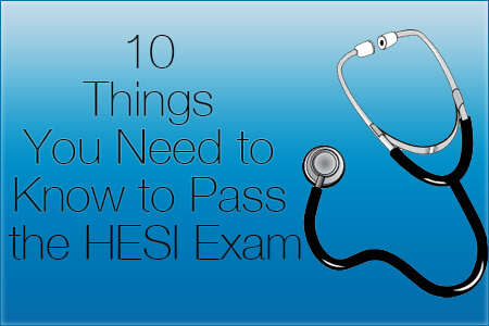 10 Things You Need to Know to Pass the HESI Exam (2018)