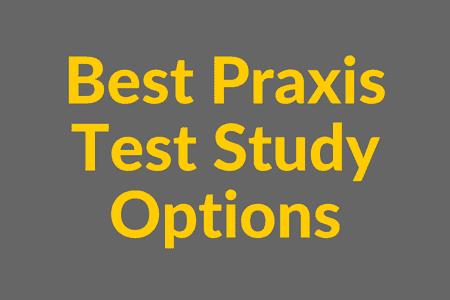 Best Praxis Test Study Options