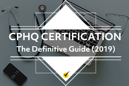 CPHQ Certification The Definitive Guide