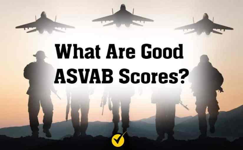 What Are Good ASVAB Scores