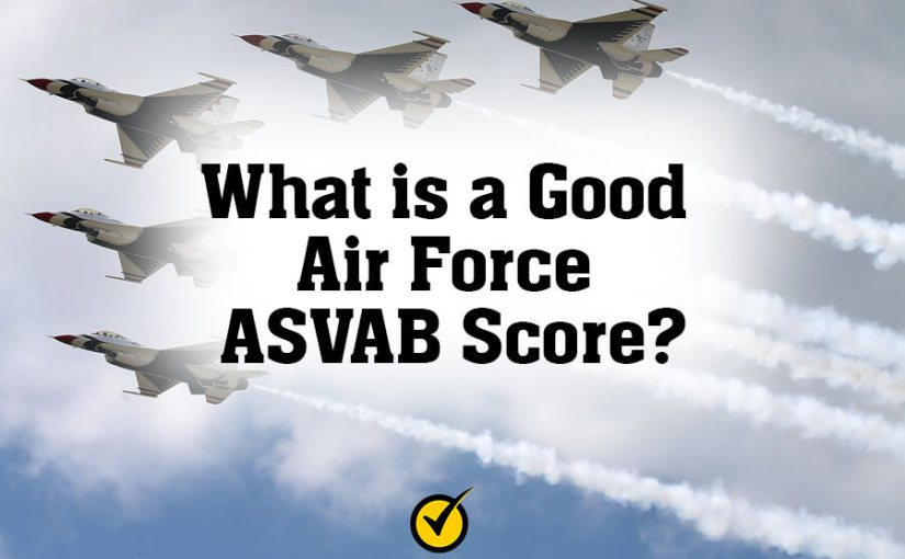 What is a Good Air Force ASVAB Score?
