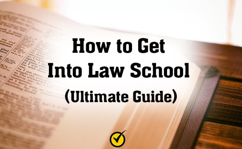 How to Get Into Law School (Ultimate Guide)